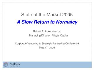State of the Market 2005 A Slow Return to Normalcy Robert R. Ackerman, Jr.