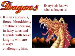 Everybody knows  what a dragon is: