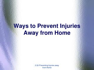 Ways to Prevent Injuries Away from Home