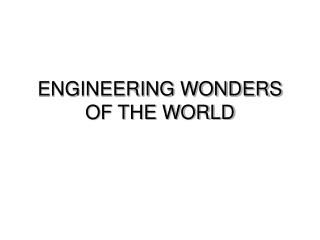 ENGINEERING WONDERS OF THE WORLD