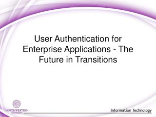User Authentication for Enterprise Applications - The Future in Transitions