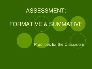 ASSESSMENT: FORMATIVE & SUMMATIVE