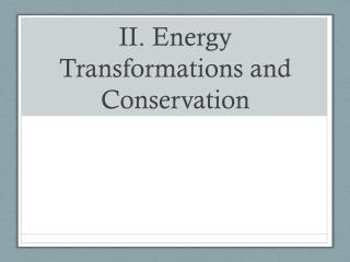 II. Energy Transformations and Conservation