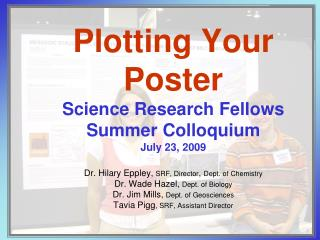 Plotting Your Poster Science Research Fellows Summer Colloquium July 23, 2009