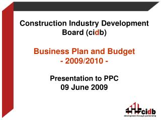 Construction Industry Development Board (ci d b) Business Plan and Budget - 2009/2010 -