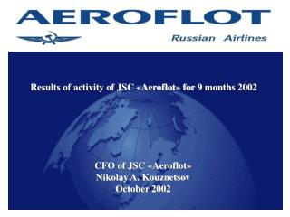 CFO of JSC «Aeroflot» Nikolay A. Kouznetsov October 2002