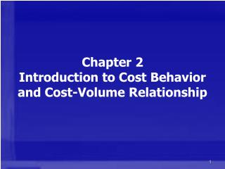 Chapter 2 Introduction to Cost Behavior and Cost-Volume Relationship
