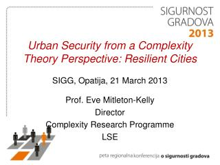 Urban Security from a Complexity Theory Perspective: Resilient Cities SIGG, Opatija, 21 March 2013