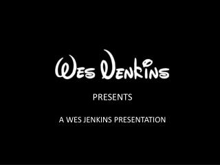 PRESENTS A WES JENKINS PRESENTATION
