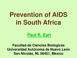 Prevention of AIDS in South Africa   Paul R. Earl   Facultad de Ciencias Biol gicas Universidad Aut noma de Nuevo Le n S