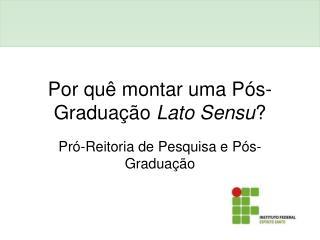 Por quê montar uma Pós-Graduação  Lato Sensu ?
