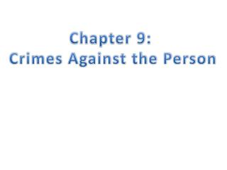 Chapter 9:  Crimes Against the Person