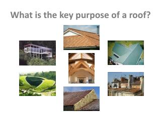 What is the key purpose of a roof?