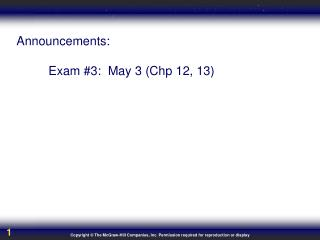 Announcements: 	Exam #3:  May 3 (Chp 12, 13)