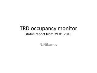 TRD occupancy monitor  status report from 29.01.2013