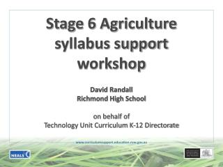 Stage 6 Agriculture  syllabus support  workshop David Randall Richmond High School on behalf of  Technology Unit Curricu