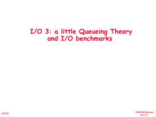 I/O 3: a little Queueing Theory  and I/O benchmarks