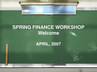 SPRING FINANCE WORKSHOP Welcome