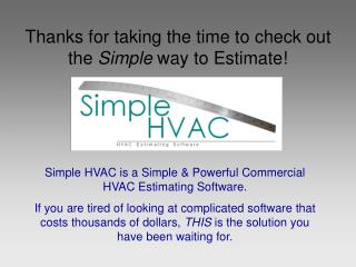 Thanks for taking the time to check out the  Simple  way to Estimate!