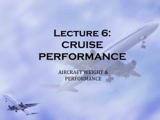 Lecture 6:  CRUISE PERFORMANCE