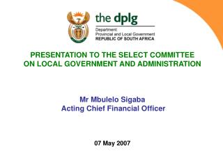 PRESENTATION TO THE SELECT COMMITTEE  ON LOCAL GOVERNMENT AND ADMINISTRATION Mr Mbulelo Sigaba