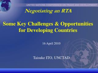 Negotiating an RTA Some Key C hallenges  & Opportunities  for Developing Countries