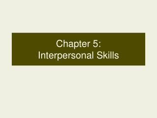 Chapter 5:  Interpersonal Skills