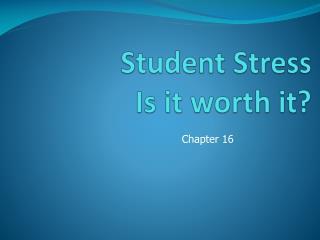 Student Stress Is it worth it ?