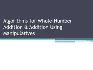 Algorithms for Whole-Number Addition & Addition Using Manipulatives