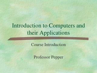 Introduction to Computers and their Applications
