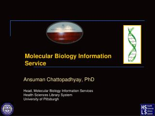 Ansuman Chattopadhyay , PhD Head, Molecular Biology Information Services