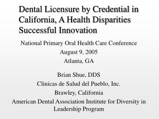 Dental Licensure by Credential in California, A Health Disparities Successful Innovation
