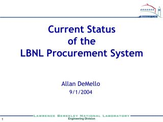 Current Status  of the  LBNL Procurement System Allan DeMello 9/1/2004