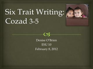 Six Trait Writing: Cozad  3-5