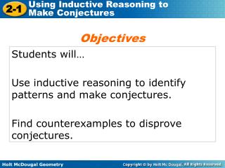 Students will… Use inductive reasoning to identify patterns and make conjectures.