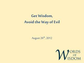 Get Wisdom,  Avoid the Way of Evil