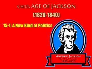 Ch15:  Age of Jackson (1820-1840)