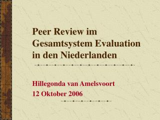 Peer Review im Gesamtsystem Evaluation in den Niederlanden