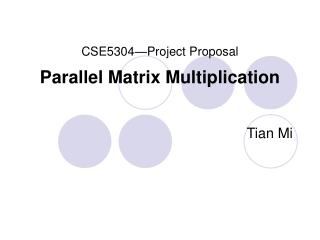 CSE5304—Project Proposal Parallel Matrix Multiplication