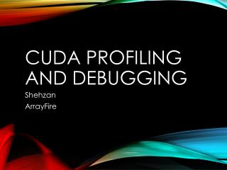 CUDA Profiling and Debugging