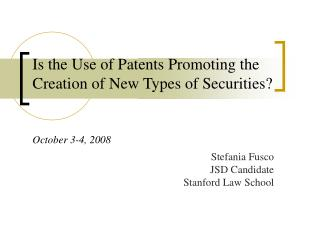 Is the Use of Patents Promoting the Creation of New Types of Securities? October 3-4, 2008