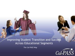 Improving Student Transition and Success Across Educational Segments