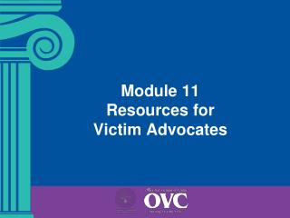 Module 11 Resources for  Victim Advocates