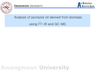 Analysis of pyrolysis oil derived from biomass  using FT-IR and GC-MS