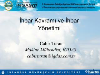 Cabir Turan Makine Mühendisi, İGDAŞ  cabirturan@igdas.tr