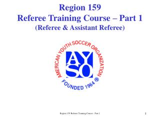 Region 159 Referee Training Course – Part 1 (Referee & Assistant Referee)