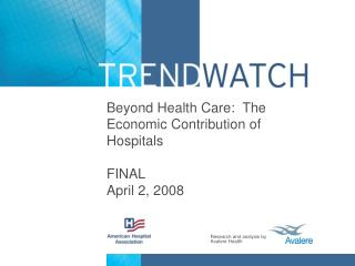 Beyond Health Care:  The Economic Contribution of Hospitals  FINAL April 2, 2008