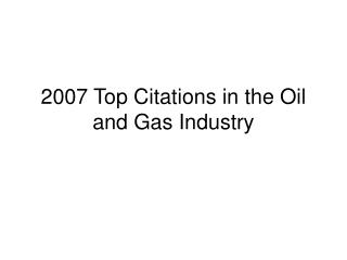 2007 Top Citations in the Oil and Gas Industry
