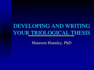 DEVELOPING AND WRITING YOUR TRIOLOGICAL THESIS
