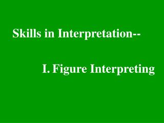 Skills in Interpretation-- I. Figure Interpreting